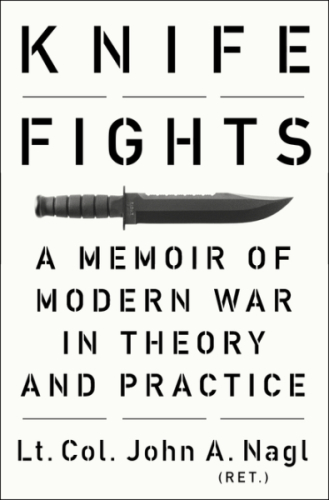 Book Launch – Knife Fights: A Memoir of Modern War in Theory and Practice by Lt. Col. John Nagl (Ret.)