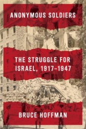 Interview: Dr. Bruce Hoffman on His New Book, Anonymous Soldiers: The Struggle for Israel, 1917-1947